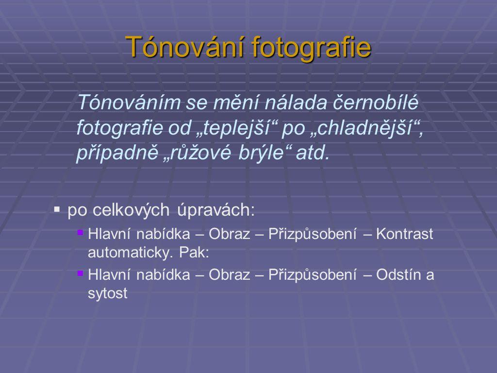 Tónování fotografie  po celkových úpravách:  Hlavní nabídka  Obraz  Přizpůsobení  Kontrast automaticky  Hlavní nabídka  Obraz  Přizpůsobení  Odstín a sytost