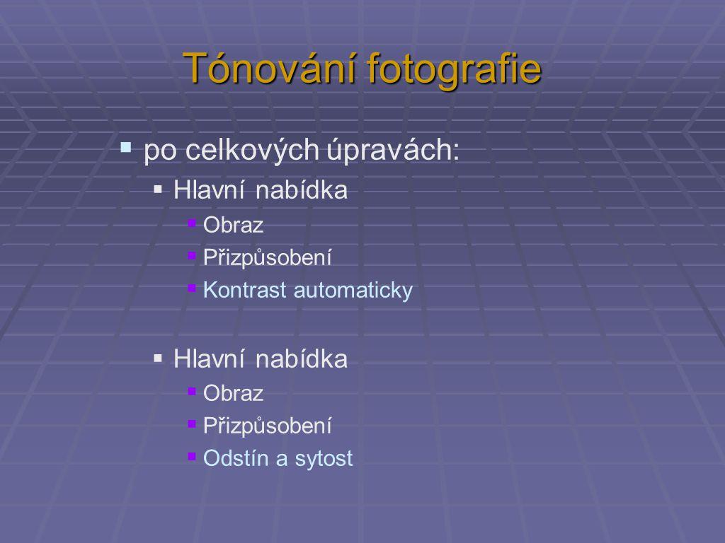 Tónování fotografie  po celkových úpravách:  Hlavní nabídka  Obraz  Přizpůsobení  Kontrast automaticky  Hlavní nabídka  Obraz  Přizpůsobení 