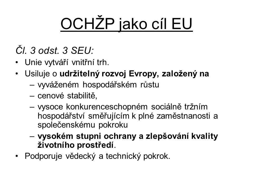 OCHŽP jako cíl EU Čl. 3 odst. 3 SEU: Unie vytváří vnitřní trh.