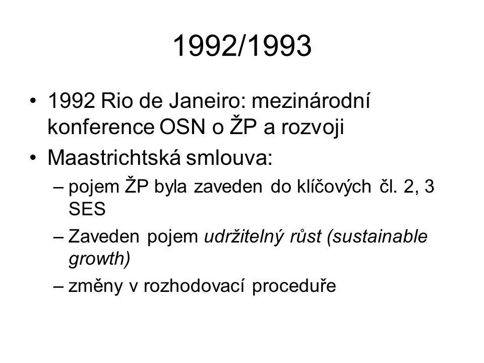 1992/1993 1992 Rio de Janeiro: mezinárodní konference OSN o ŽP a rozvoji Maastrichtská smlouva: –pojem ŽP byla zaveden do klíčových čl.