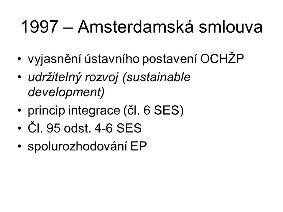 1997 – Amsterdamská smlouva vyjasnění ústavního postavení OCHŽP udržitelný rozvoj (sustainable development) princip integrace (čl.