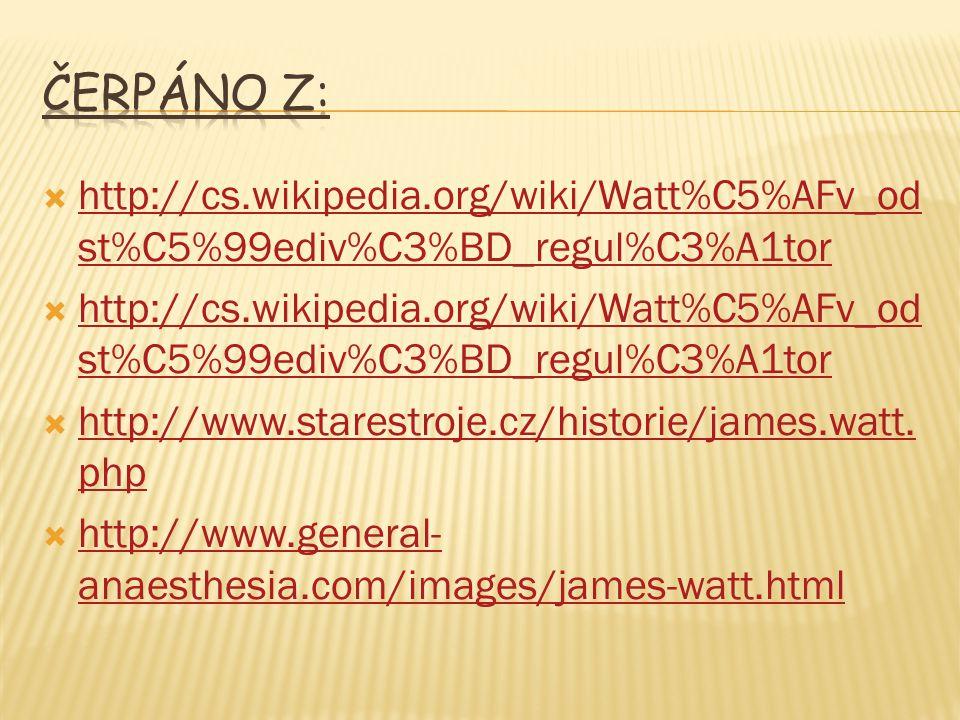  http://cs.wikipedia.org/wiki/Watt%C5%AFv_od st%C5%99ediv%C3%BD_regul%C3%A1tor http://cs.wikipedia.org/wiki/Watt%C5%AFv_od st%C5%99ediv%C3%BD_regul%C