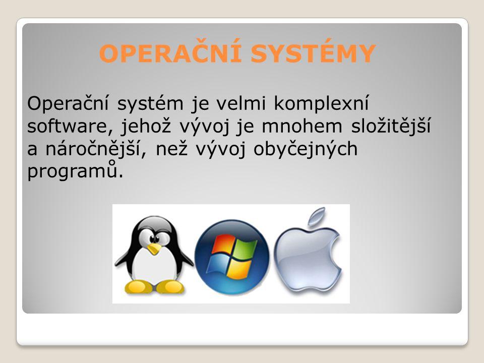 OPERAČNÍ SYSTÉMY Operační systém je velmi komplexní software, jehož vývoj je mnohem složitější a náročnější, než vývoj obyčejných programů.