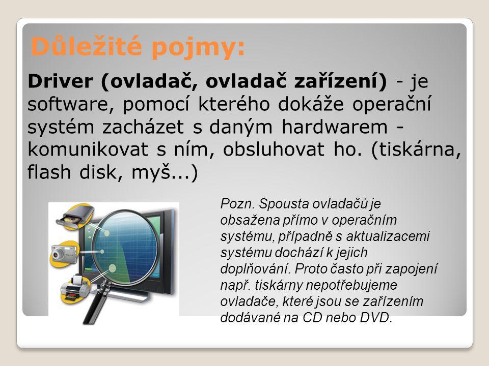 Důležité pojmy: Driver (ovladač, ovladač zařízení) - je software, pomocí kterého dokáže operační systém zacházet s daným hardwarem - komunikovat s ním, obsluhovat ho.