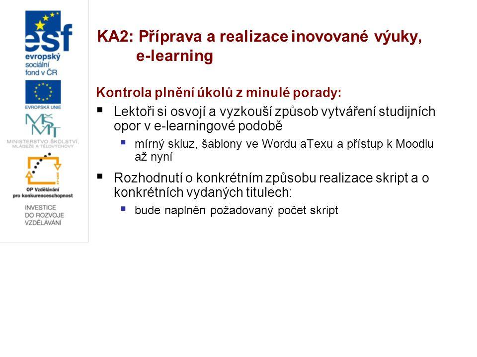 KA2: Příprava a realizace inovované výuky, e-learning Kontrola plnění úkolů z minulé porady:  Lektoři si osvojí a vyzkouší způsob vytváření studijníc