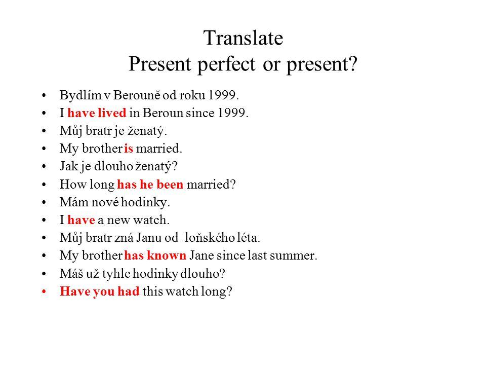 Translate Present perfect or present.Bydlím v Berouně od roku 1999.