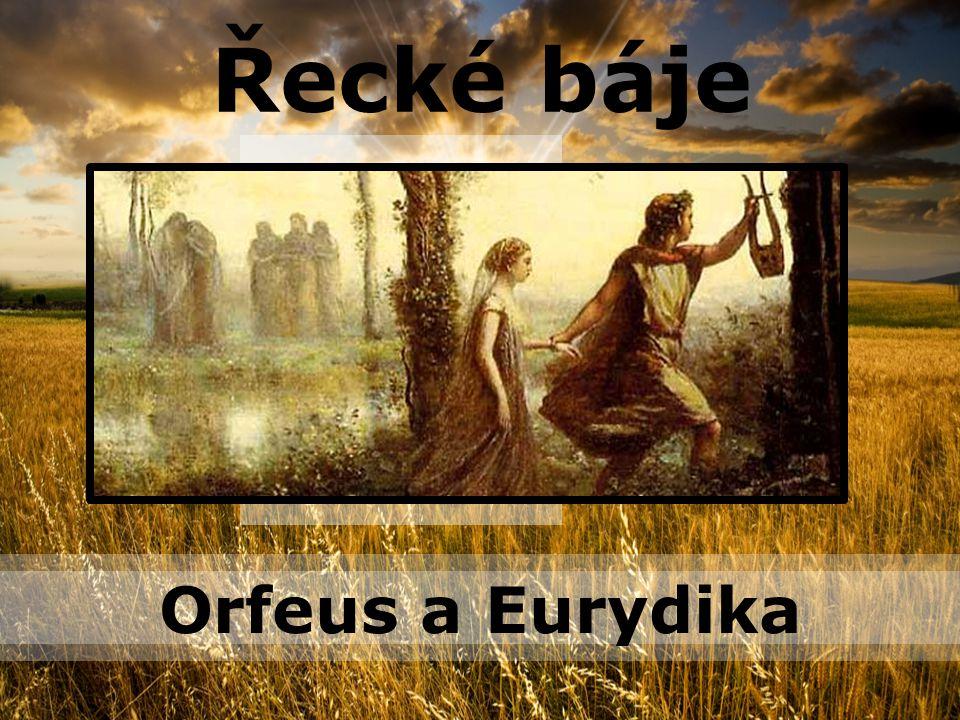 Řecké báje Orfeus a Eurydika