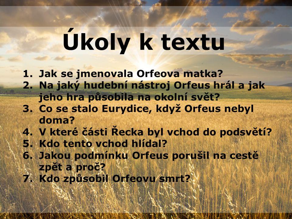 Úkoly k textu 1.Jak se jmenovala Orfeova matka.