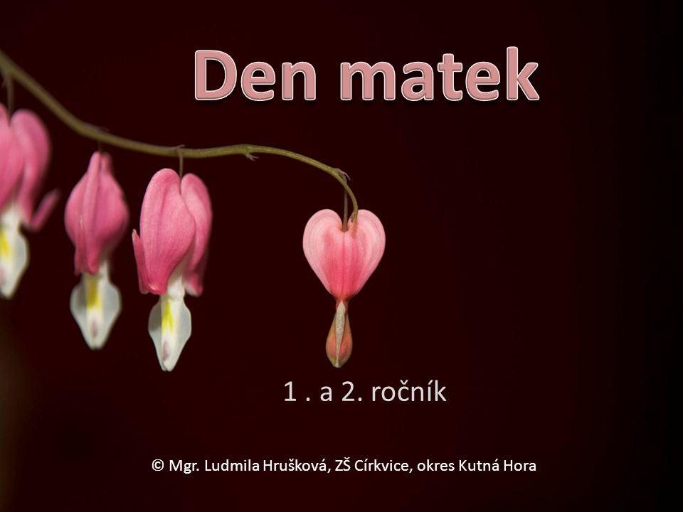 1. a 2. ročník © Mgr. Ludmila Hrušková, ZŠ Církvice, okres Kutná Hora