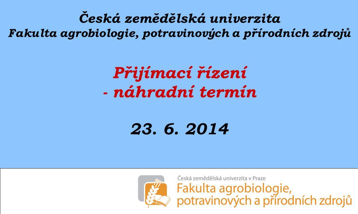 Česká zemědělská univerzita Fakulta agrobiologie, potravinových a přírodních zdrojů Přijímací řízení - náhradní termín 23.