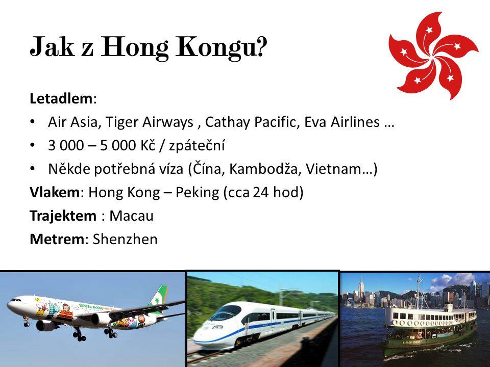 Letadlem: Air Asia, Tiger Airways, Cathay Pacific, Eva Airlines … 3 000 – 5 000 Kč / zpáteční Někde potřebná víza (Čína, Kambodža, Vietnam…) Vlakem: H