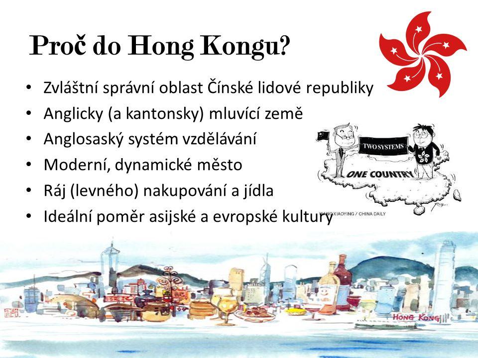 Pro č do Hong Kongu? Zvláštní správní oblast Čínské lidové republiky Anglicky (a kantonsky) mluvící země Anglosaský systém vzdělávání Moderní, dynamic