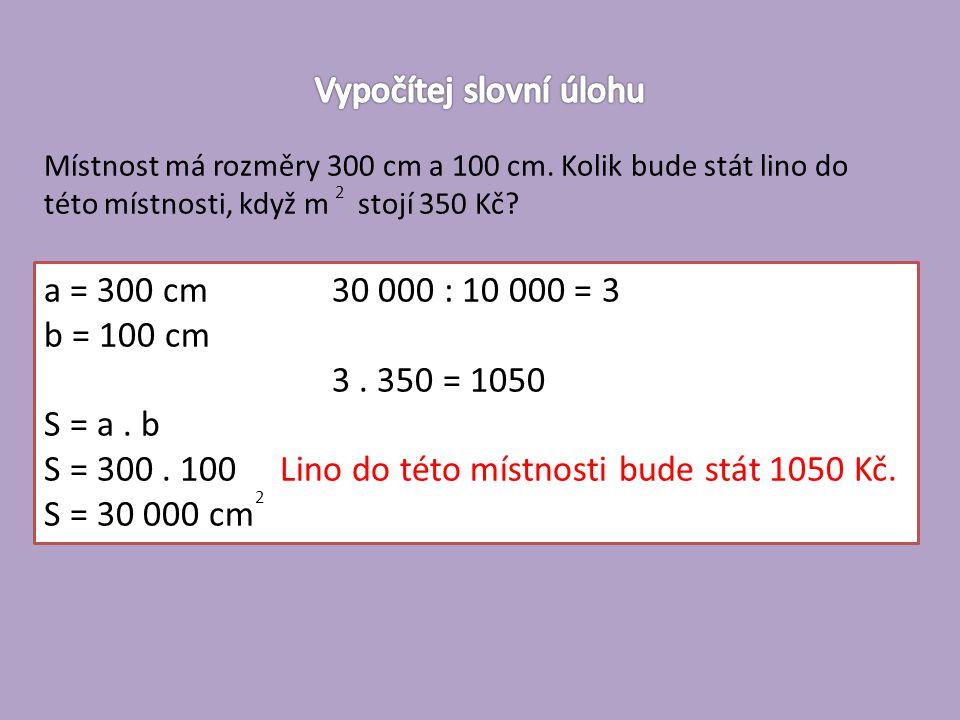 Místnost má rozměry 300 cm a 100 cm. Kolik bude stát lino do této místnosti, když m stojí 350 Kč.