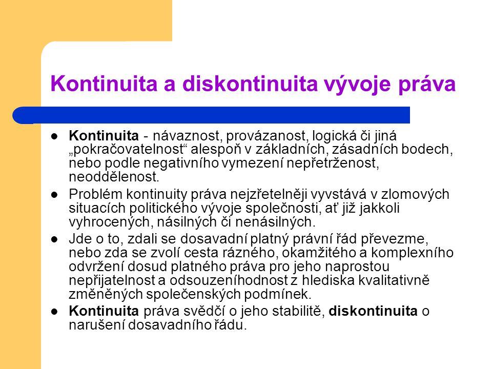"""Kontinuita a diskontinuita vývoje práva Kontinuita - návaznost, provázanost, logická či jiná """"pokračovatelnost"""" alespoň v základních, zásadních bodech"""