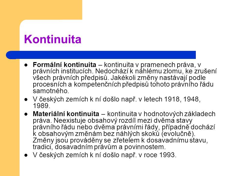 Kontinuita Formální kontinuita – kontinuita v pramenech práva, v právních institucích. Nedochází k náhlému zlomu, ke zrušení všech právních předpisů.