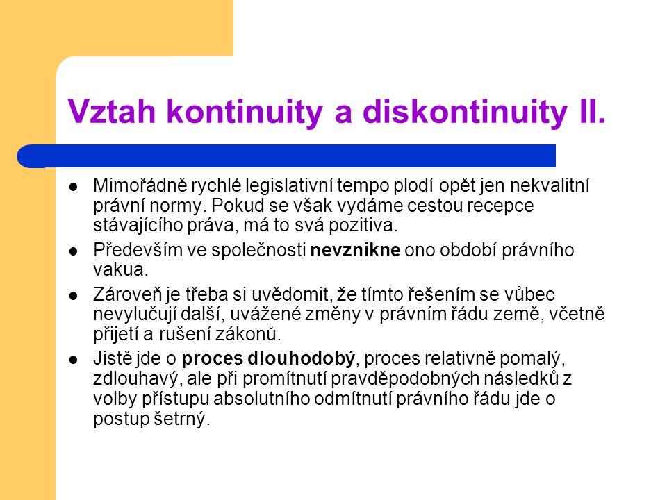 Vztah kontinuity a diskontinuity II. Mimořádně rychlé legislativní tempo plodí opět jen nekvalitní právní normy. Pokud se však vydáme cestou recepce s