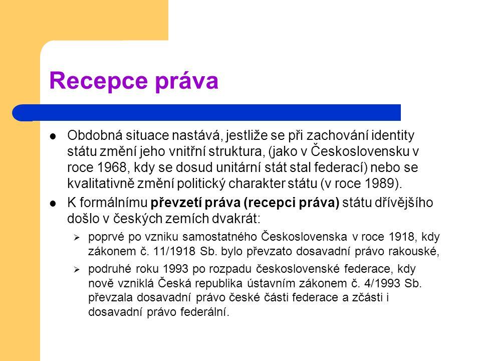 Recepce práva Obdobná situace nastává, jestliže se při zachování identity státu změní jeho vnitřní struktura, (jako v Československu v roce 1968, kdy
