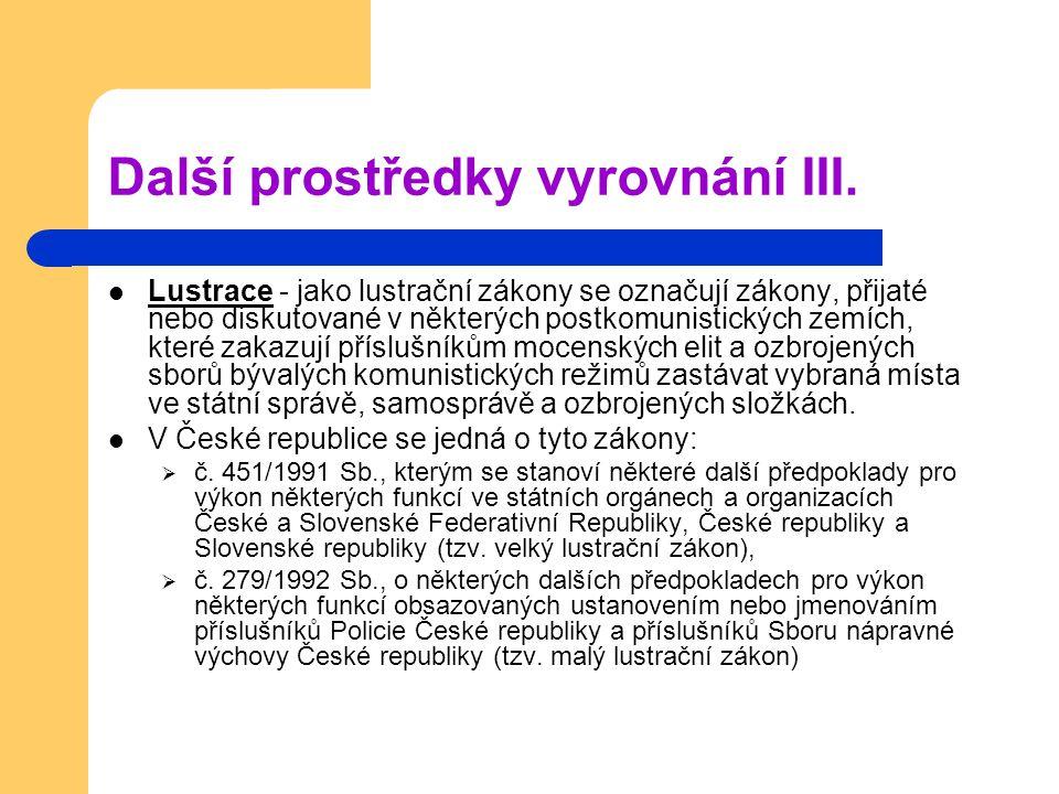 Další prostředky vyrovnání III. Lustrace - jako lustrační zákony se označují zákony, přijaté nebo diskutované v některých postkomunistických zemích, k