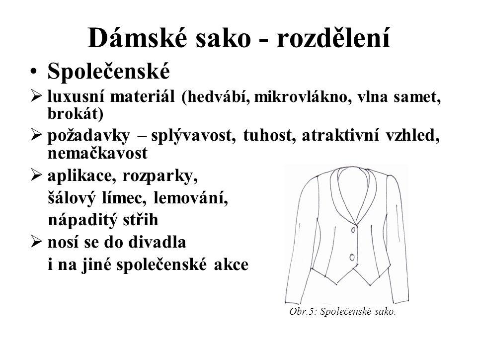 Dámské sako - rozdělení Společenské  luxusní materiál (hedvábí, mikrovlákno, vlna samet, brokát)  požadavky – splývavost, tuhost, atraktivní vzhled,