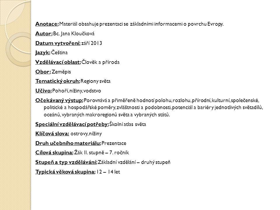 Anotace: Materiál obsahuje prezentaci se základními informacemi o povrchu Evropy. Autor: Bc. Jana Kloučková Datum vytvoření: září 2013 Jazyk: Čeština