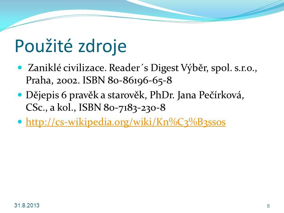 Použité zdroje Zaniklé civilizace. Reader´s Digest Výběr, spol. s.r.o., Praha, 2002. ISBN 80-86196-65-8 Dějepis 6 pravěk a starověk, PhDr. Jana Pečírk