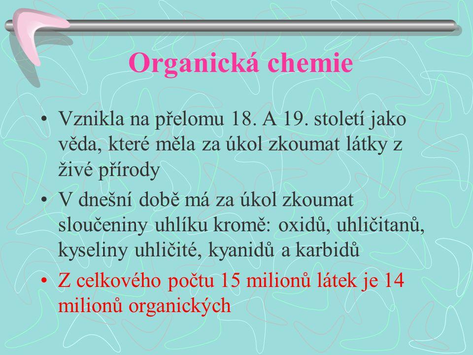 Organická chemie Vznikla na přelomu 18. A 19.