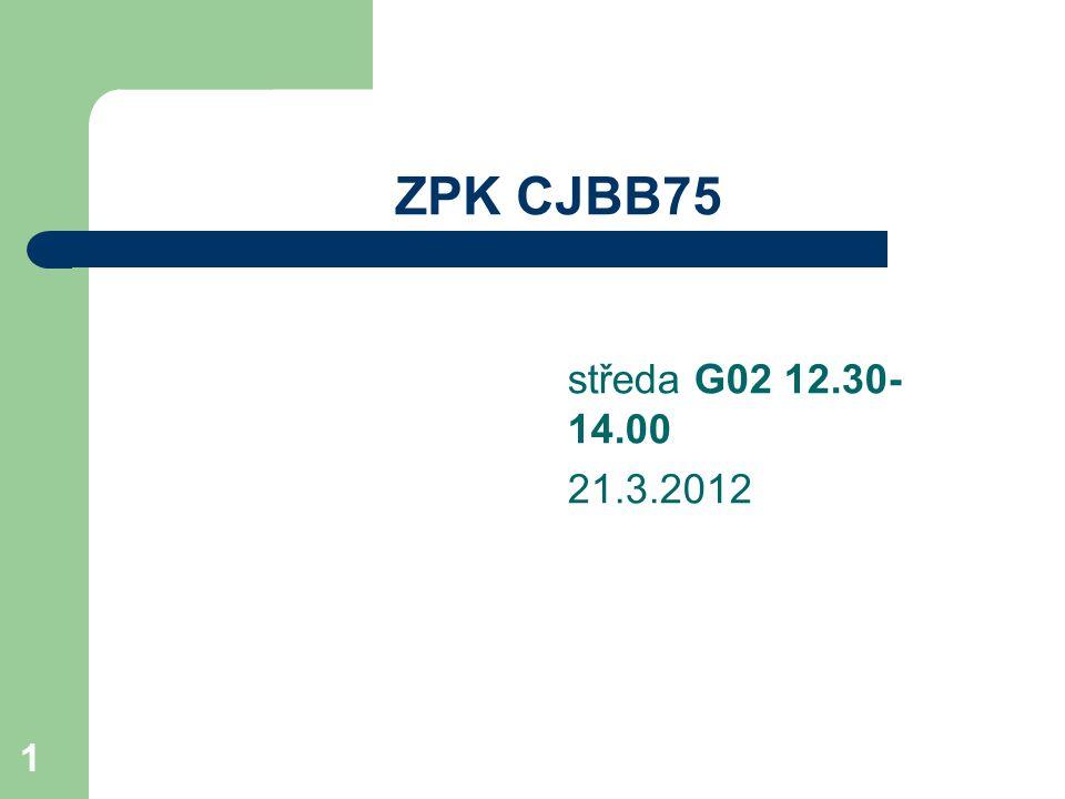 CJBB75 1 ZPK CJBB75 středa G02 12.30- 14.00 21.3.2012