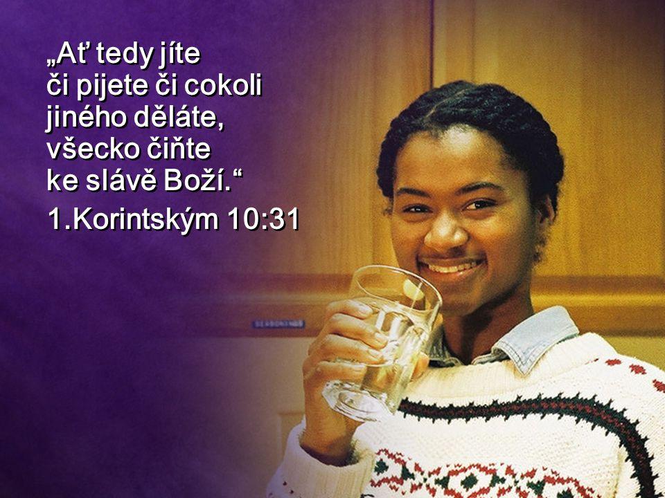 """""""Ať tedy jíte či pijete či cokoli jiného děláte, všecko čiňte ke slávě Boží."""" 1.Korintským 10:31 """"Ať tedy jíte či pijete či cokoli jiného děláte, všec"""