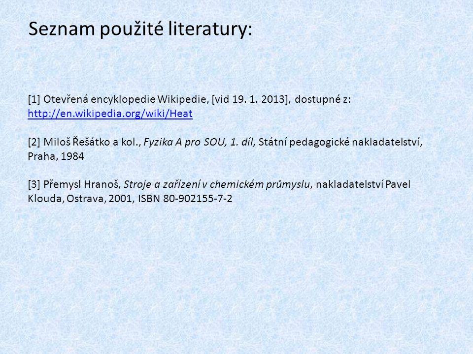 Seznam použité literatury: [1] Otevřená encyklopedie Wikipedie, [vid 19. 1. 2013], dostupné z: http://en.wikipedia.org/wiki/Heat http://en.wikipedia.o
