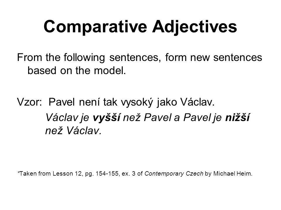 Comparative Adjectives From the following sentences, form new sentences based on the model.