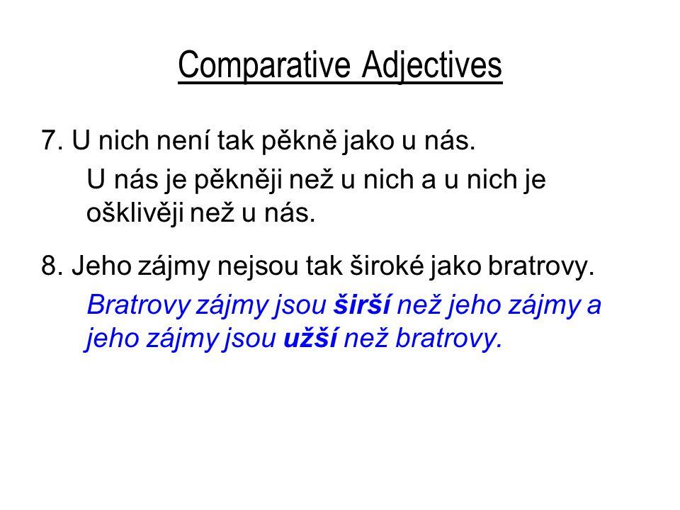 Comparative Adjectives 7. U nich není tak pěkně jako u nás.