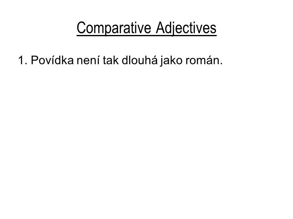 Comparative Adjectives 1.Povídka není tak dlouhá jako román.