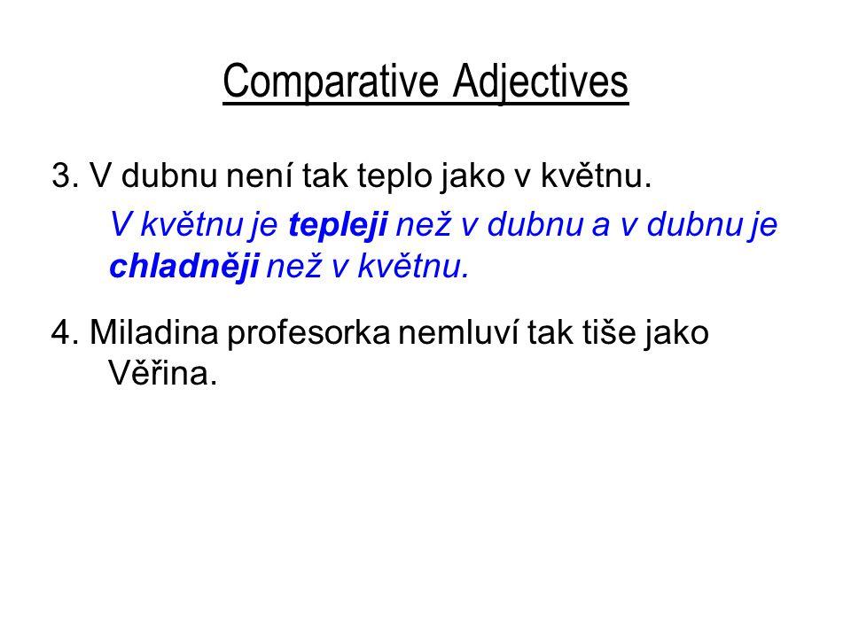 Comparative Adjectives 3.V dubnu není tak teplo jako v květnu.