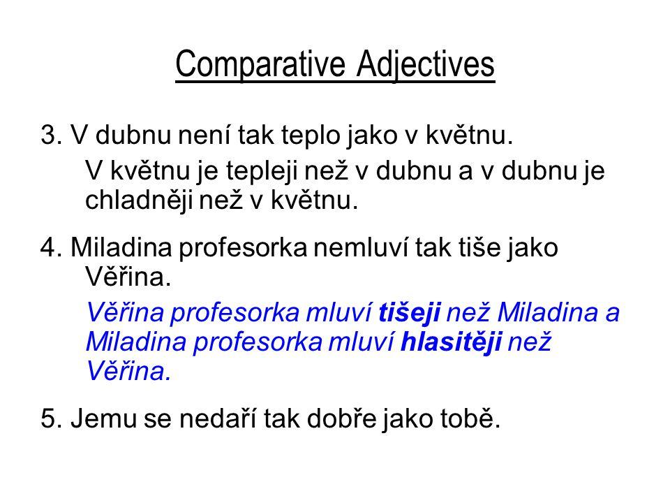 Comparative Adjectives 3. V dubnu není tak teplo jako v květnu.