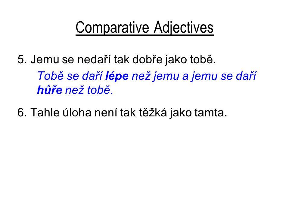 Comparative Adjectives 5.Jemu se nedaří tak dobře jako tobě.