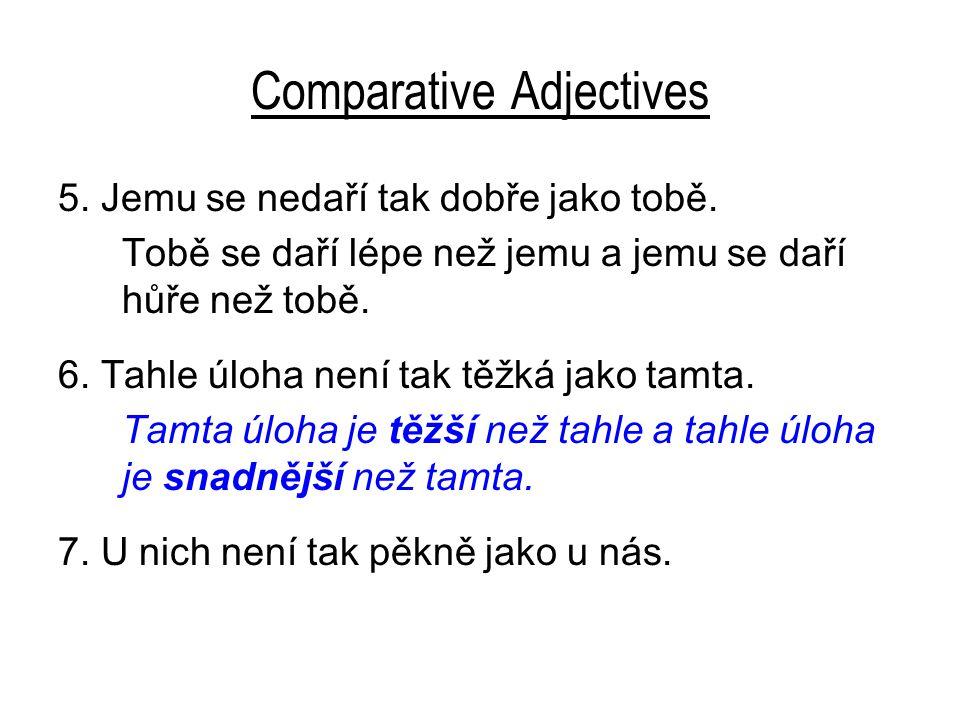 Comparative Adjectives 5. Jemu se nedaří tak dobře jako tobě.