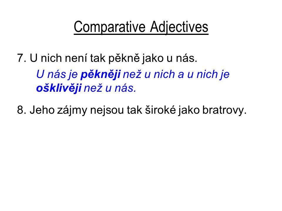 Comparative Adjectives 7.U nich není tak pěkně jako u nás.