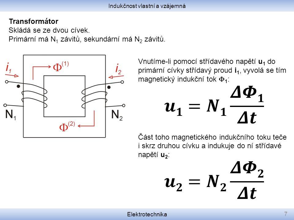 Indukčnost vlastní a vzájemná Elektrotechnika 7 Transformátor Skládá se ze dvou cívek. Primární má N 1 závitů, sekundární má N 2 závitů.