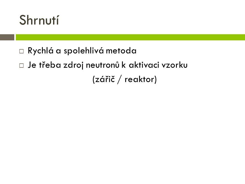 Shrnutí  Rychlá a spolehlivá metoda  Je třeba zdroj neutronů k aktivaci vzorku (zářič / reaktor)