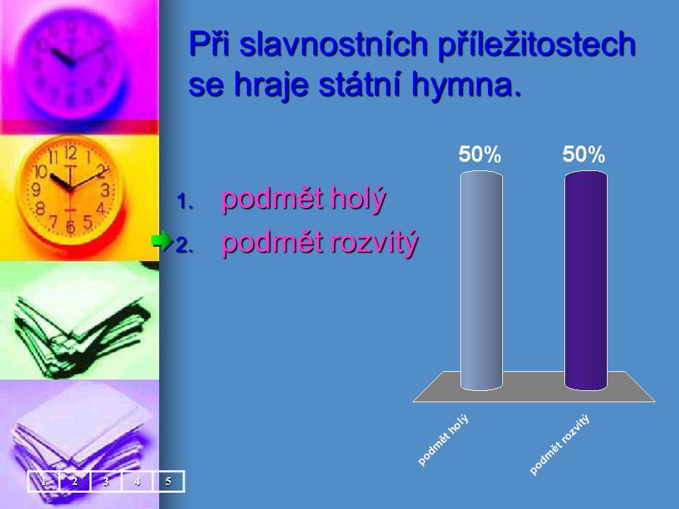 Při slavnostních příležitostech se hraje státní hymna. 1. podmět holý 2. podmět rozvitý 12345