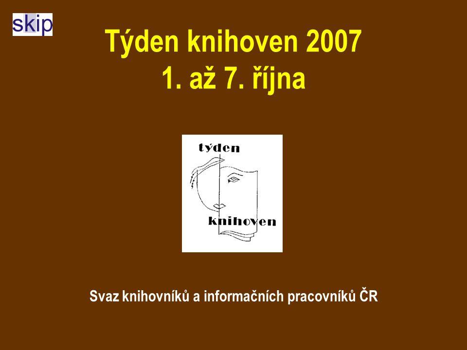 Týden knihoven 2007 1. až 7. října Svaz knihovníků a informačních pracovníků ČR