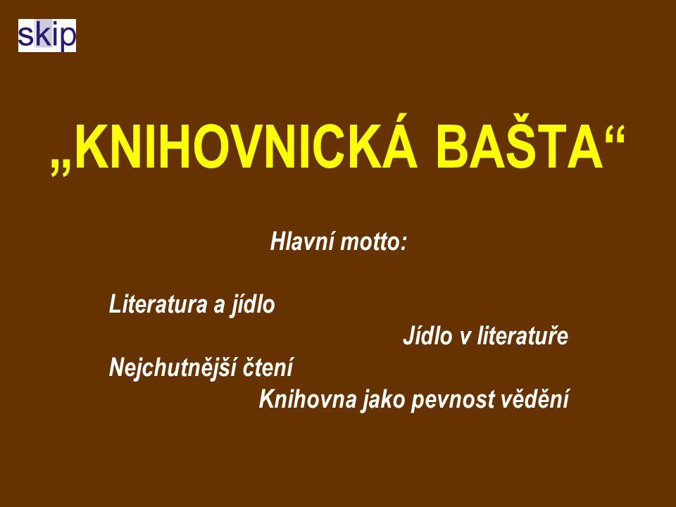 """""""KNIHOVNICKÁ BAŠTA Hlavní motto: Literatura a jídlo Jídlo v literatuře Nejchutnější čtení Knihovna jako pevnost vědění"""
