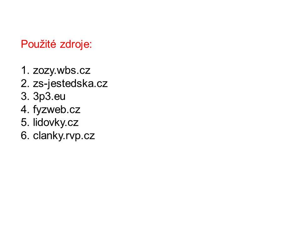Použité zdroje: 1. zozy.wbs.cz 2. zs-jestedska.cz 3. 3p3.eu 4. fyzweb.cz 5. lidovky.cz 6. clanky.rvp.cz