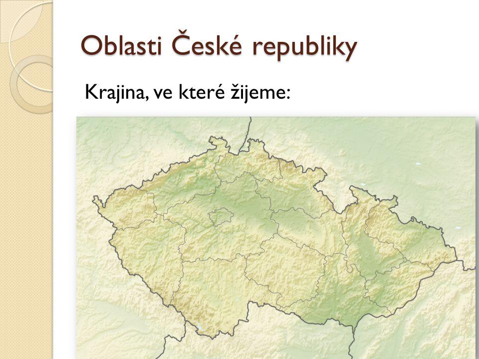 Oblasti České republiky Krajina, ve které žijeme:
