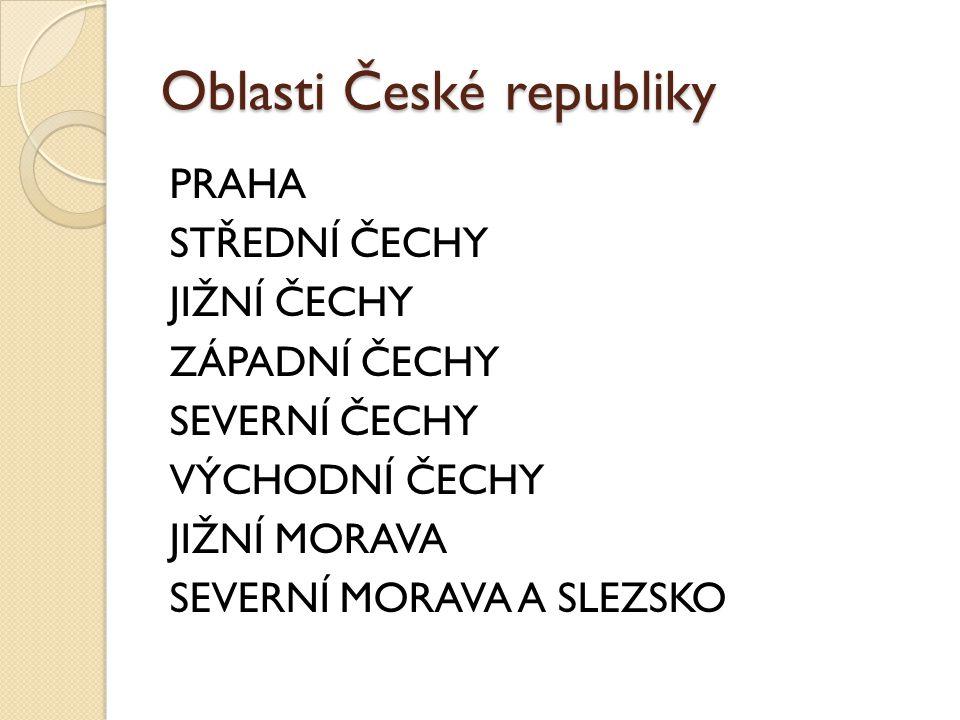 Oblasti České republiky PRAHA STŘEDNÍ ČECHY JIŽNÍ ČECHY ZÁPADNÍ ČECHY SEVERNÍ ČECHY VÝCHODNÍ ČECHY JIŽNÍ MORAVA SEVERNÍ MORAVA A SLEZSKO