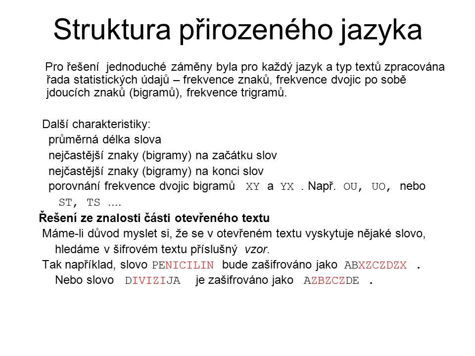 Struktura přirozeného jazyka Pro řešení jednoduché záměny byla pro každý jazyk a typ textů zpracována řada statistických údajů – frekvence znaků, frek