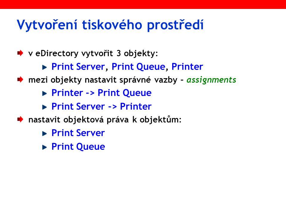 Aktivace tiskového prostředí Na serveru spustit modul (LOAD) PSERVER.NLM Najít v kontextu příslušný Print server (objekt) Přidat příkaz do startovací dávky AUTOEXEC.NCF pro automatické loadování print serveru po restartu serveru