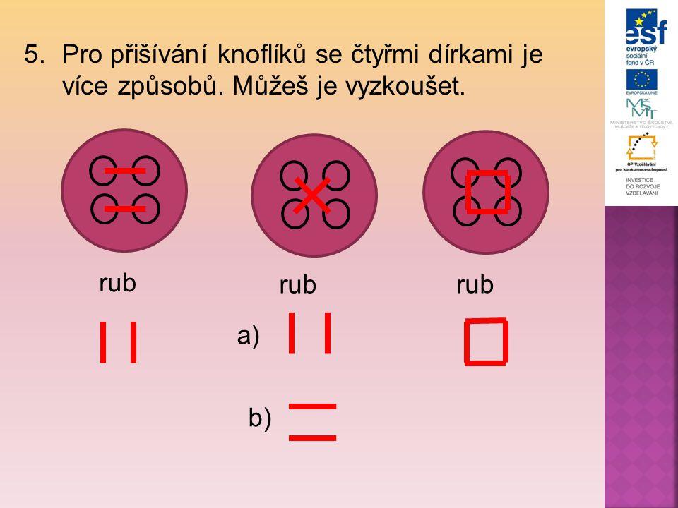 5.Pro přišívání knoflíků se čtyřmi dírkami je více způsobů. Můžeš je vyzkoušet. rub a) b)