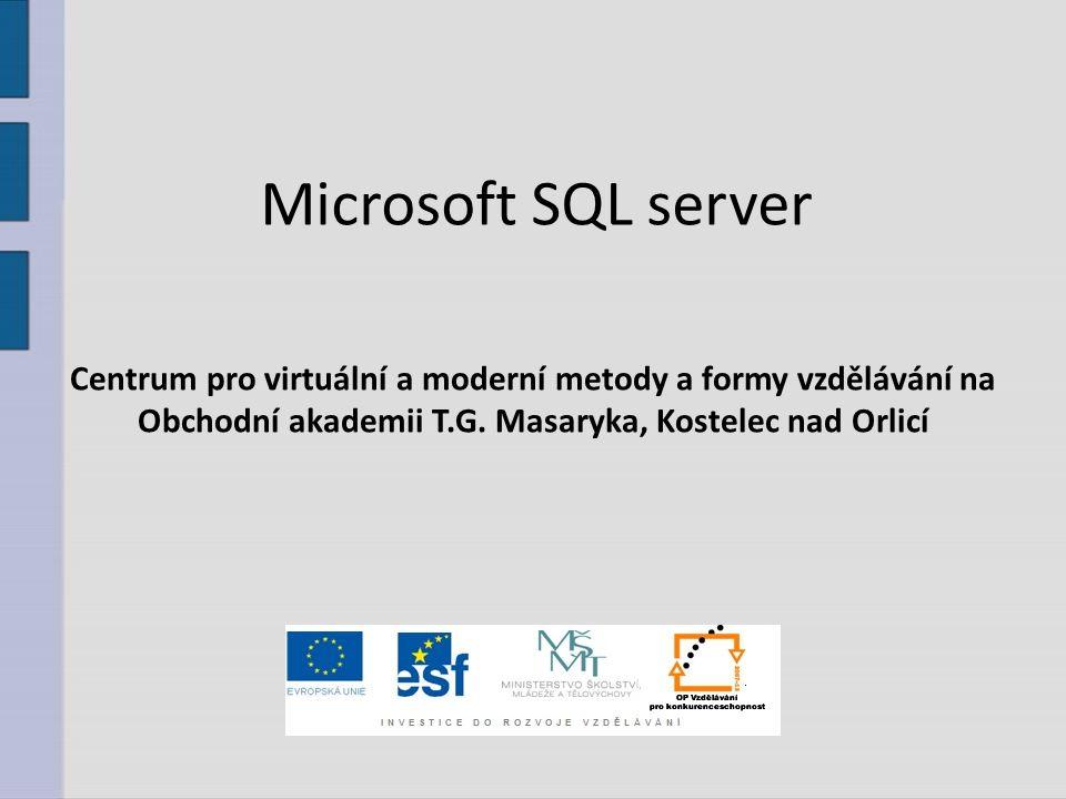 Microsoft SQL server Centrum pro virtuální a moderní metody a formy vzdělávání na Obchodní akademii T.G.