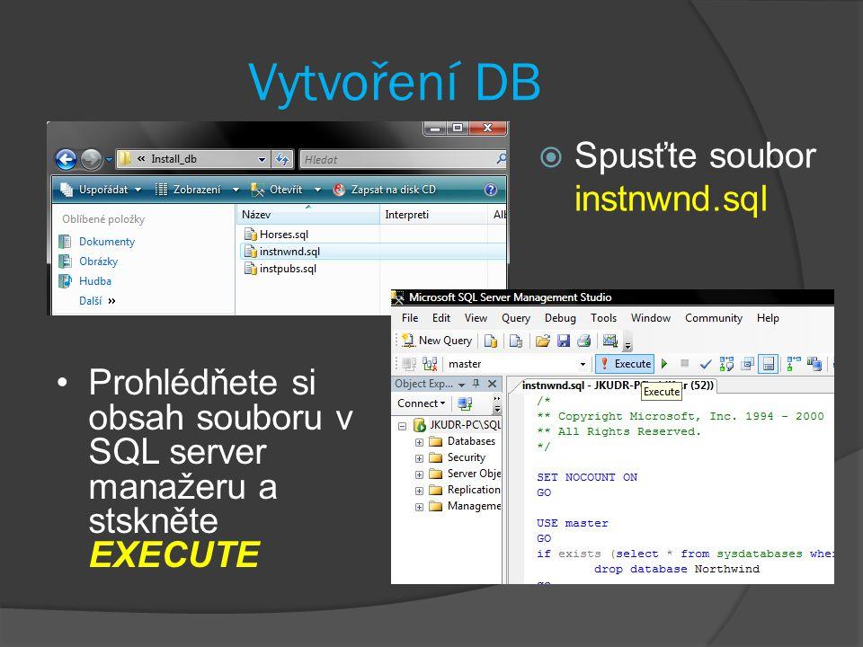 Vytvoření DB  Spusťte soubor instnwnd.sql Prohlédňete si obsah souboru v SQL server manažeru a stskněte EXECUTE